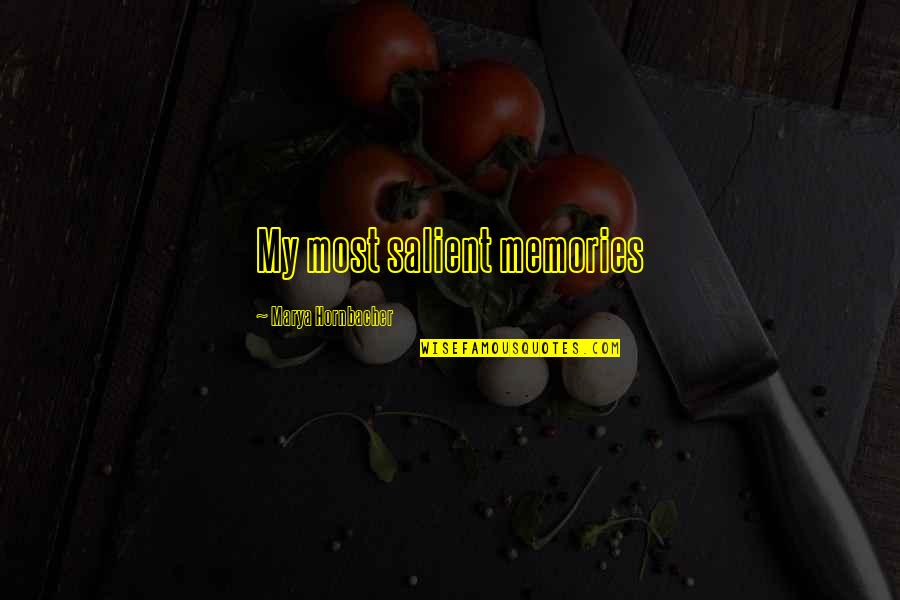 Marya Quotes By Marya Hornbacher: My most salient memories