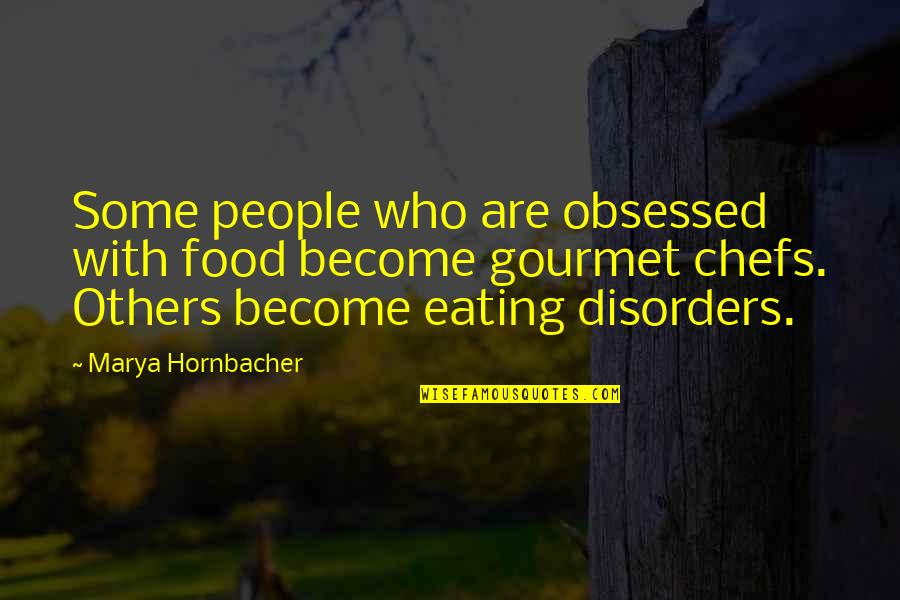 Marya Quotes By Marya Hornbacher: Some people who are obsessed with food become
