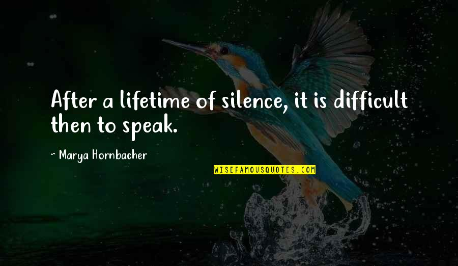 Marya Quotes By Marya Hornbacher: After a lifetime of silence, it is difficult