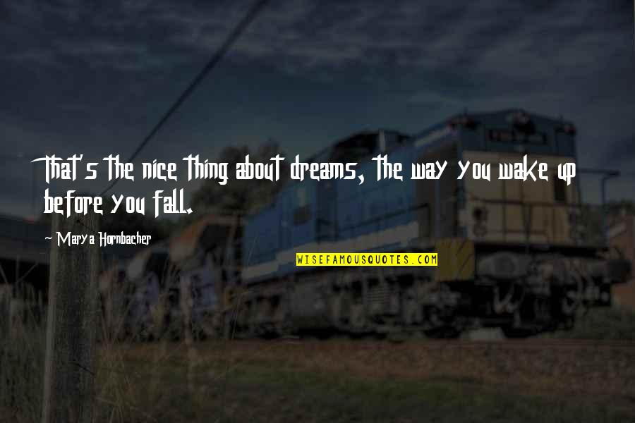 Marya Quotes By Marya Hornbacher: That's the nice thing about dreams, the way