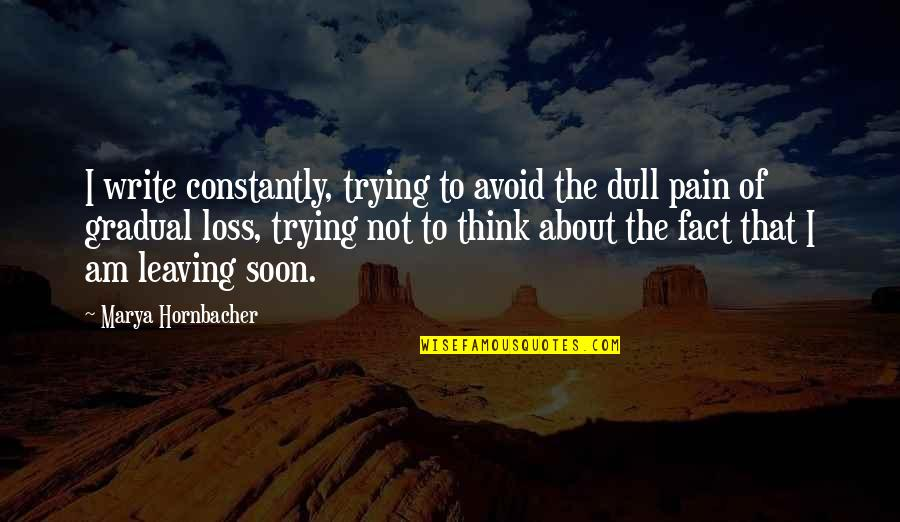 Marya Quotes By Marya Hornbacher: I write constantly, trying to avoid the dull