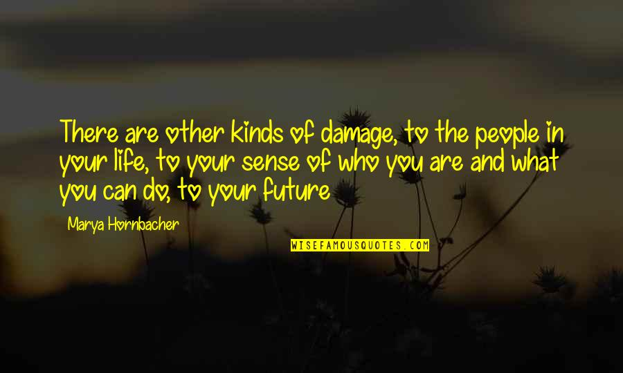 Marya Quotes By Marya Hornbacher: There are other kinds of damage, to the