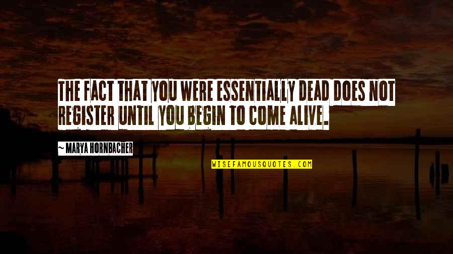 Marya Quotes By Marya Hornbacher: The fact that you were essentially dead does
