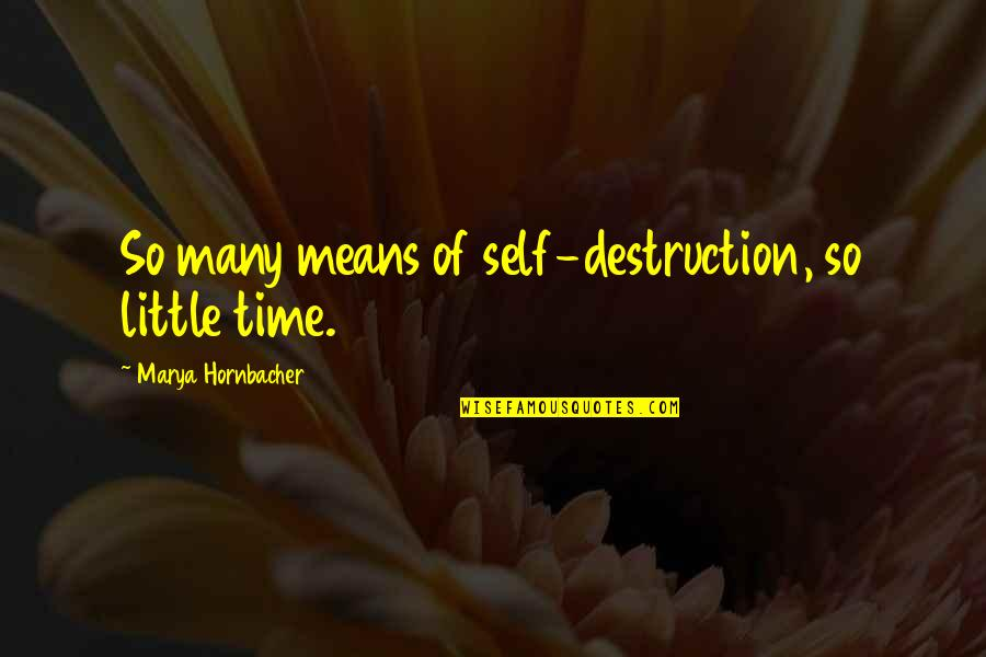 Marya Quotes By Marya Hornbacher: So many means of self-destruction, so little time.