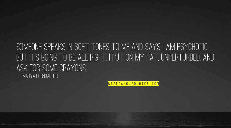 Marya Quotes By Marya Hornbacher: Someone speaks in soft tones to me and