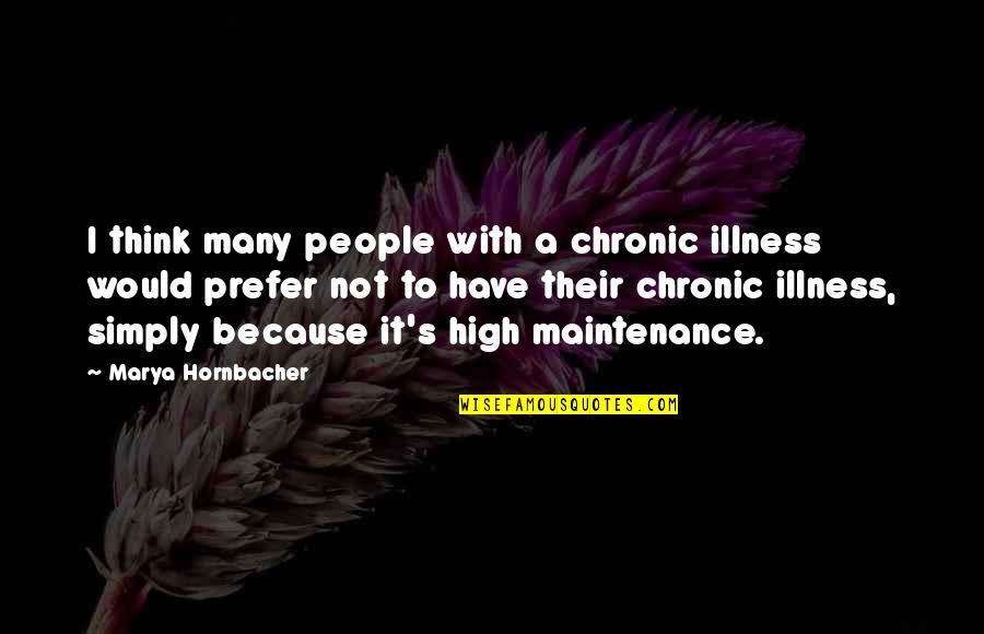 Marya Quotes By Marya Hornbacher: I think many people with a chronic illness