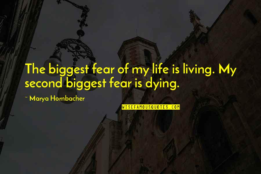 Marya Quotes By Marya Hornbacher: The biggest fear of my life is living.