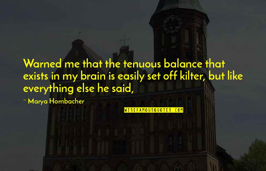 Marya Quotes By Marya Hornbacher: Warned me that the tenuous balance that exists