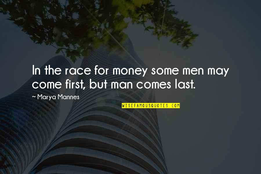 Marya Quotes By Marya Mannes: In the race for money some men may