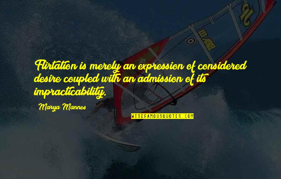 Marya Quotes By Marya Mannes: Flirtation is merely an expression of considered desire