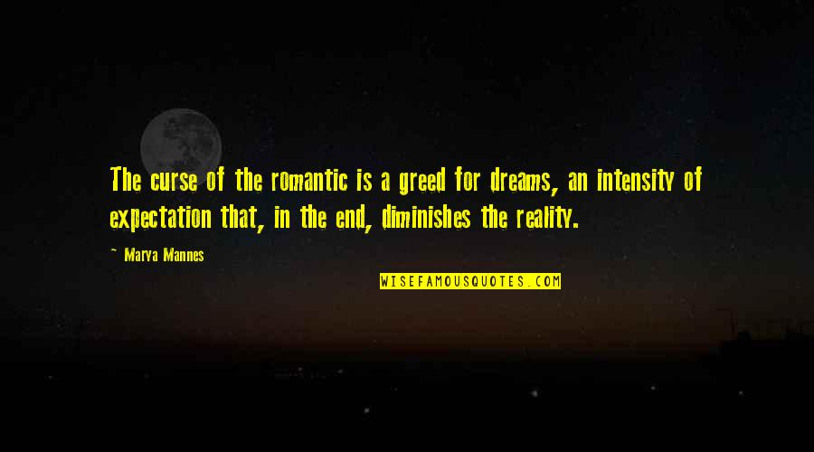 Marya Quotes By Marya Mannes: The curse of the romantic is a greed