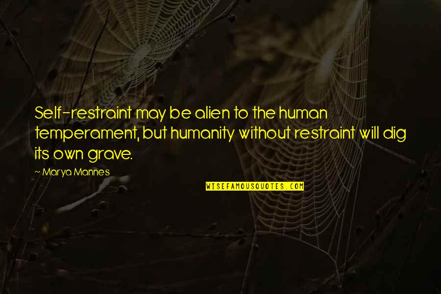 Marya Quotes By Marya Mannes: Self-restraint may be alien to the human temperament,