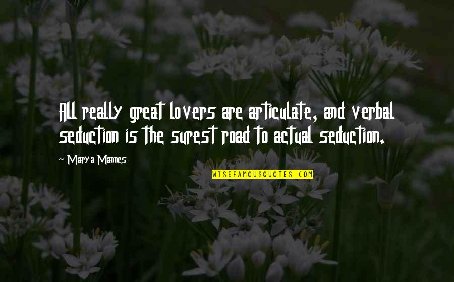 Marya Quotes By Marya Mannes: All really great lovers are articulate, and verbal