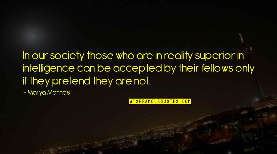 Marya Quotes By Marya Mannes: In our society those who are in reality