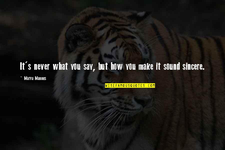 Marya Quotes By Marya Mannes: It's never what you say, but how you