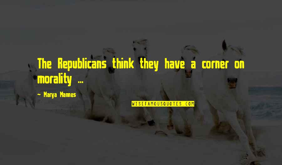 Marya Quotes By Marya Mannes: The Republicans think they have a corner on