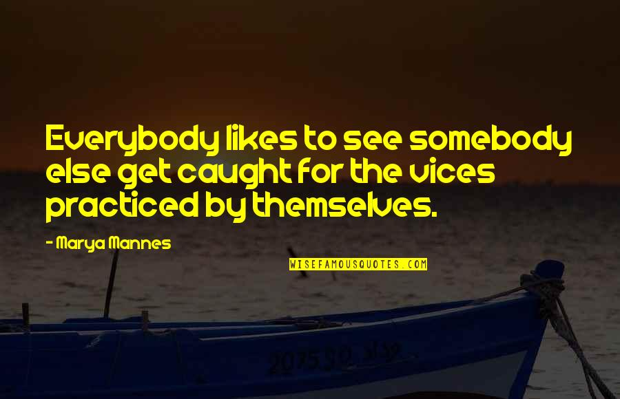 Marya Quotes By Marya Mannes: Everybody likes to see somebody else get caught