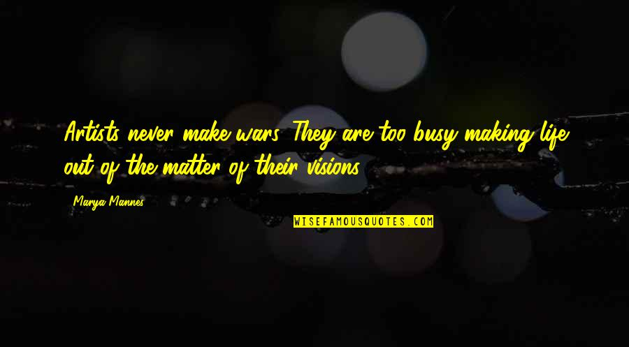 Marya Quotes By Marya Mannes: Artists never make wars. They are too busy