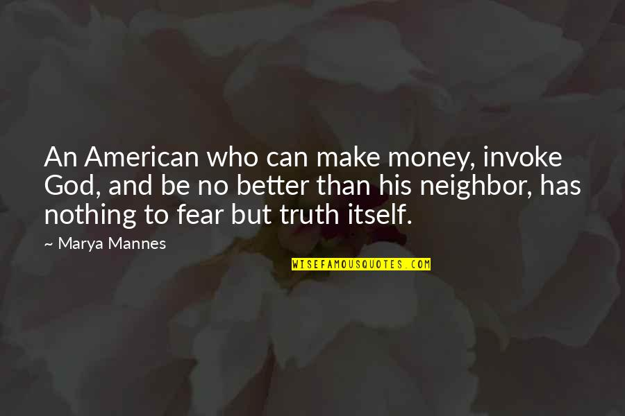 Marya Quotes By Marya Mannes: An American who can make money, invoke God,