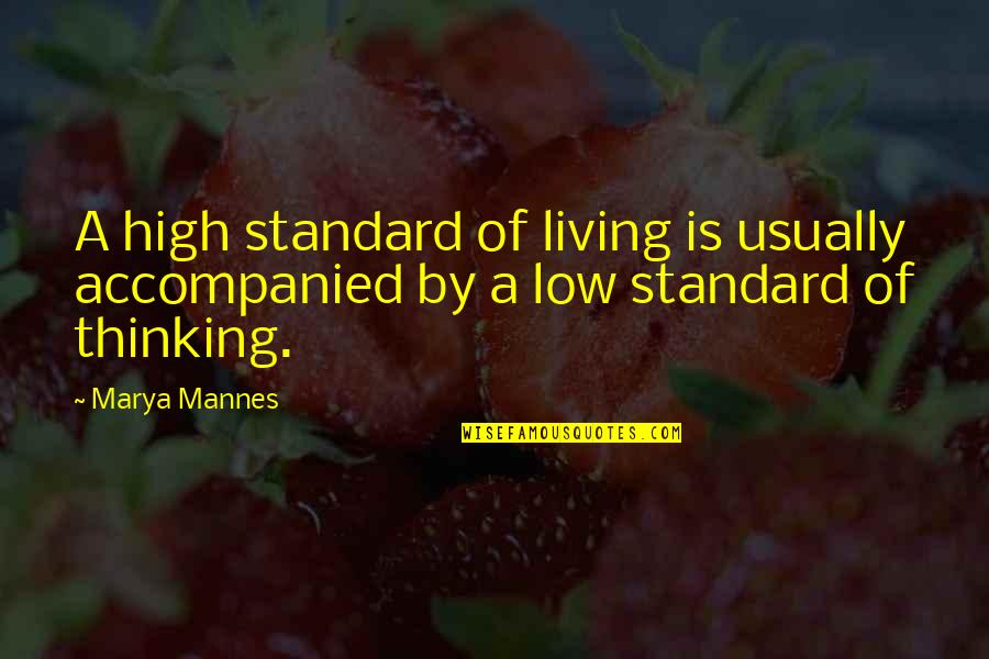 Marya Quotes By Marya Mannes: A high standard of living is usually accompanied