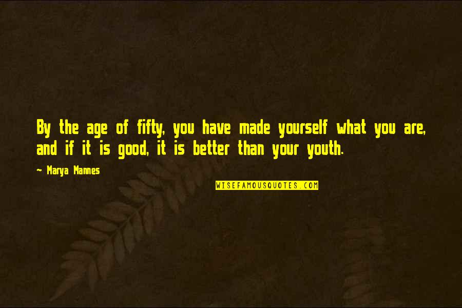 Marya Quotes By Marya Mannes: By the age of fifty, you have made
