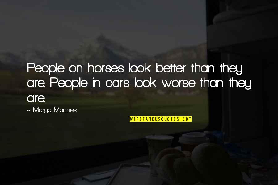 Marya Quotes By Marya Mannes: People on horses look better than they are.