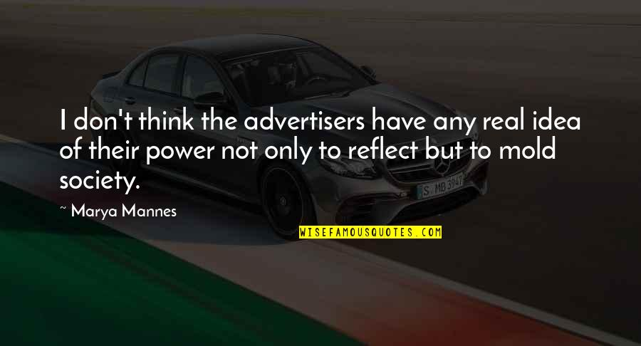 Marya Quotes By Marya Mannes: I don't think the advertisers have any real
