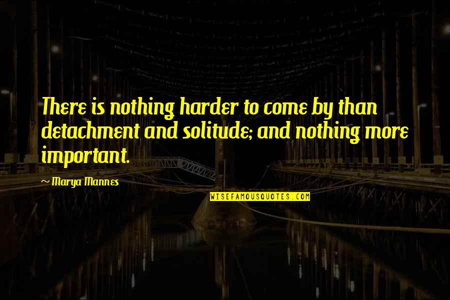 Marya Quotes By Marya Mannes: There is nothing harder to come by than