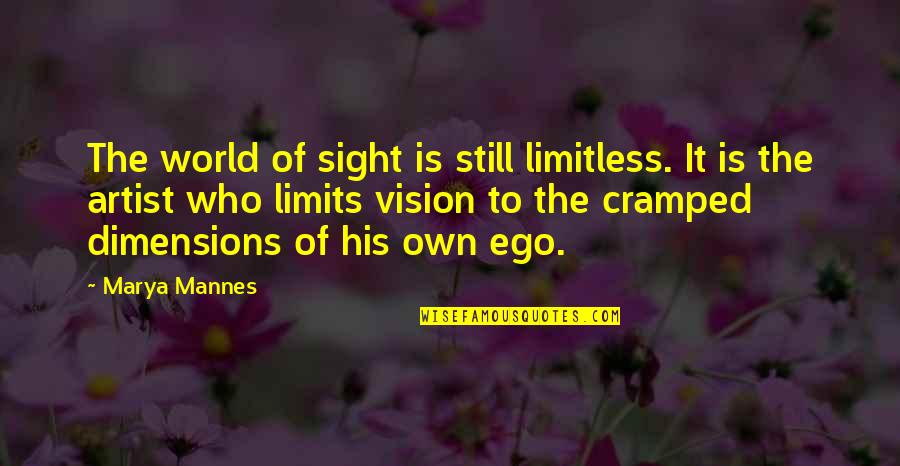 Marya Quotes By Marya Mannes: The world of sight is still limitless. It
