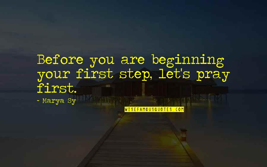 Marya Quotes By Marya Sy: Before you are beginning your first step, let's