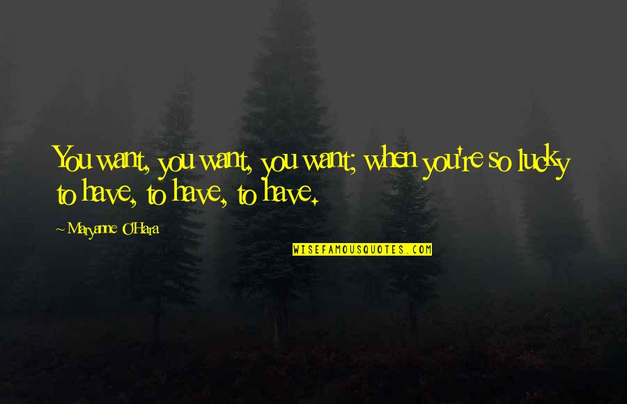 Maryanne Quotes By Maryanne O'Hara: You want, you want, you want; when you're