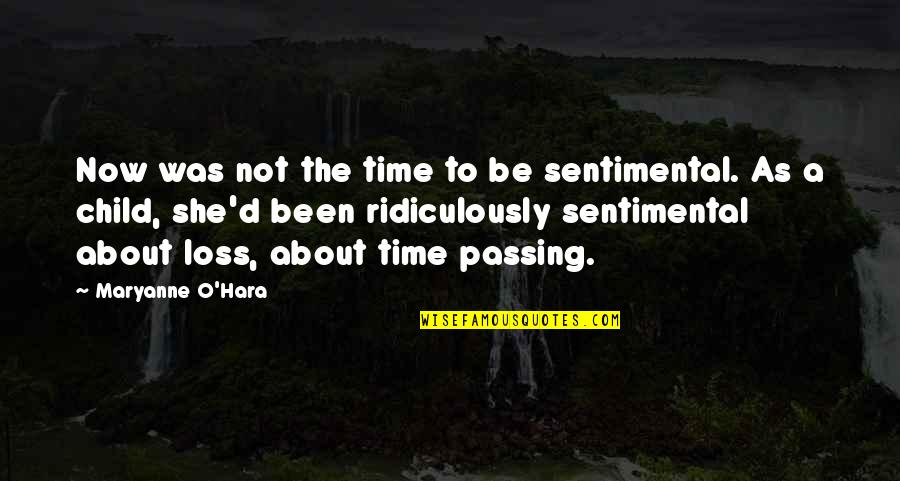 Maryanne Quotes By Maryanne O'Hara: Now was not the time to be sentimental.