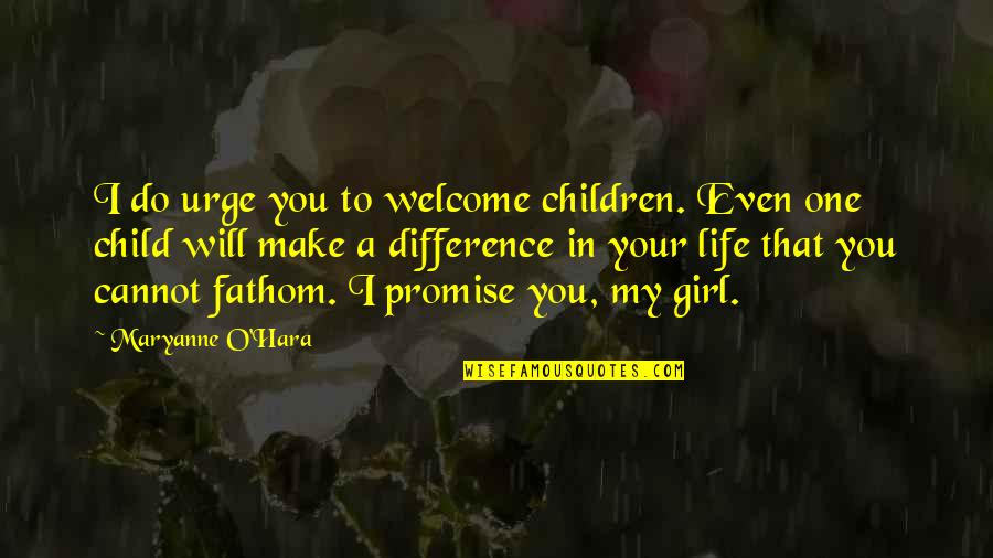 Maryanne Quotes By Maryanne O'Hara: I do urge you to welcome children. Even