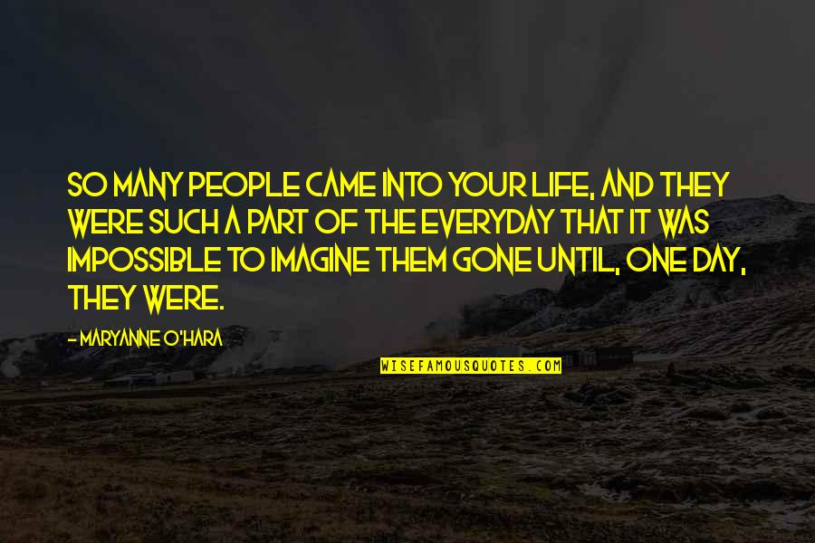 Maryanne Quotes By Maryanne O'Hara: So many people came into your life, and