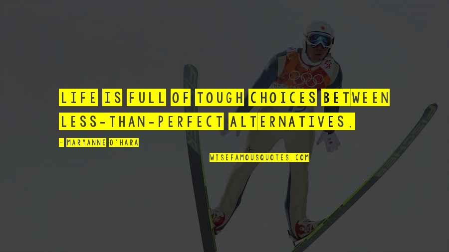 Maryanne Quotes By Maryanne O'Hara: Life is full of tough choices between less-than-perfect
