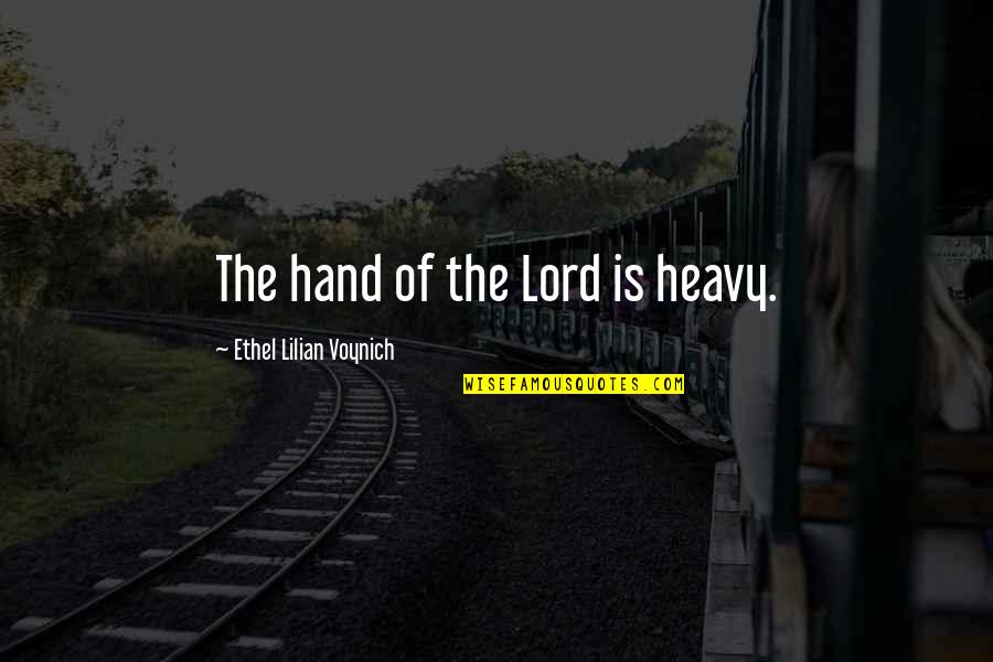 Maryland Pride Quotes By Ethel Lilian Voynich: The hand of the Lord is heavy.