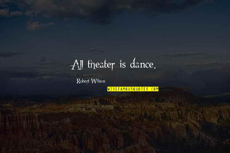 Maryland Pride Quotes By Robert Wilson: All theater is dance.