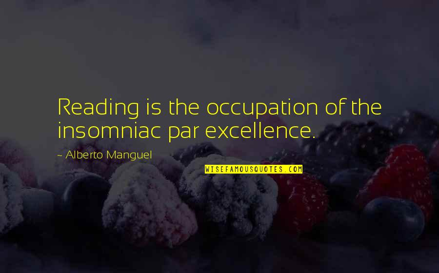 Maryse Ouellet Quotes By Alberto Manguel: Reading is the occupation of the insomniac par