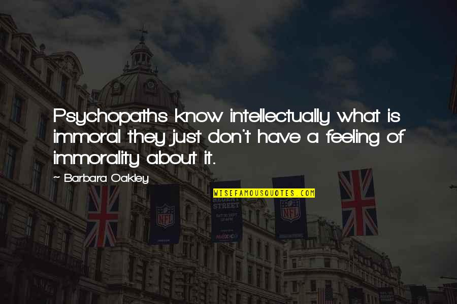Maryse Ouellet Quotes By Barbara Oakley: Psychopaths know intellectually what is immoral they just