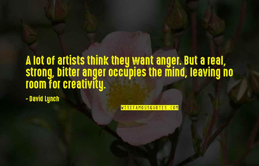 Maryse Ouellet Quotes By David Lynch: A lot of artists think they want anger.