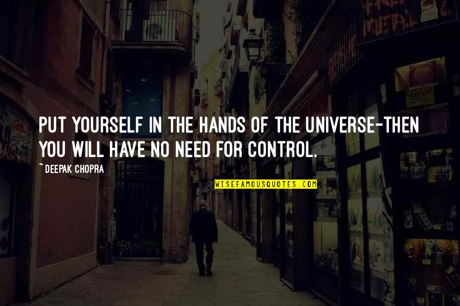 Maryse Ouellet Quotes By Deepak Chopra: Put yourself in the hands of the universe-then
