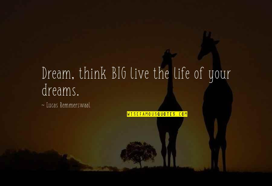 Maryse Ouellet Quotes By Lucas Remmerswaal: Dream, think BIG live the life of your