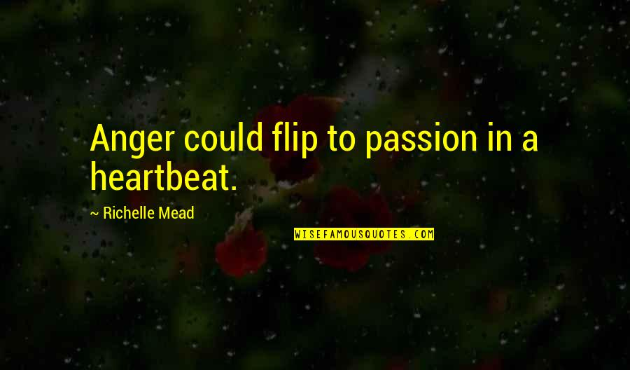 Maryse Ouellet Quotes By Richelle Mead: Anger could flip to passion in a heartbeat.