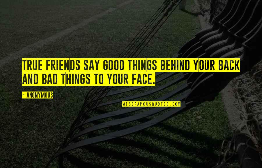 Masach Quotes By Anonymous: True friends say good things behind your back