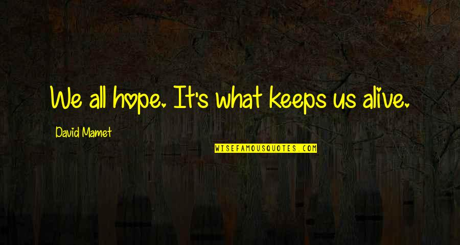Masach Quotes By David Mamet: We all hope. It's what keeps us alive.