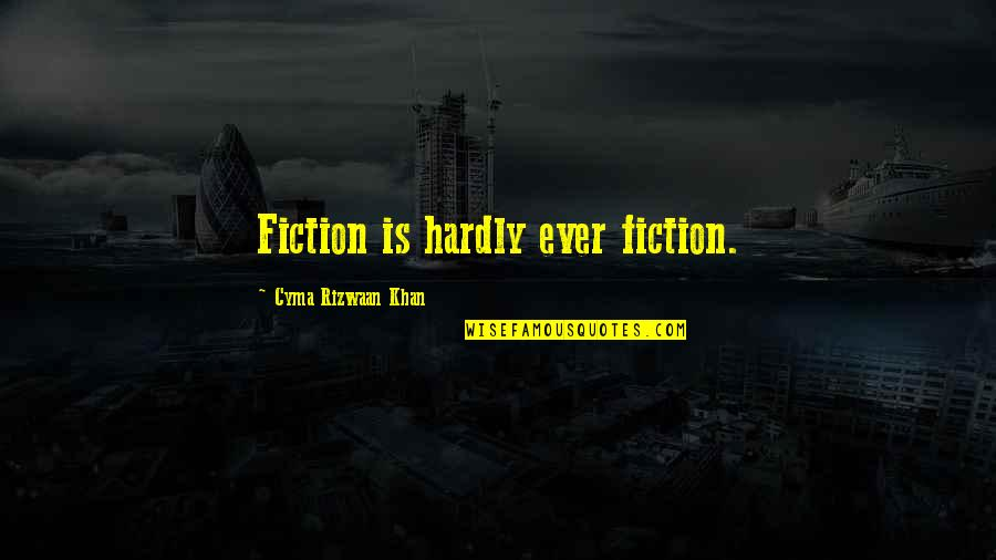 Masama Quotes By Cyma Rizwaan Khan: Fiction is hardly ever fiction.