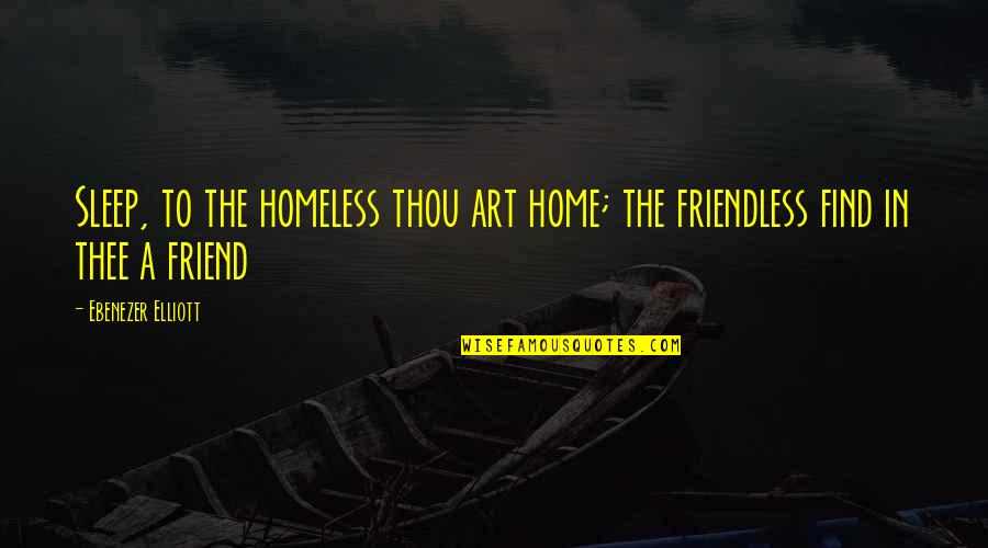 Masama Quotes By Ebenezer Elliott: Sleep, to the homeless thou art home; the