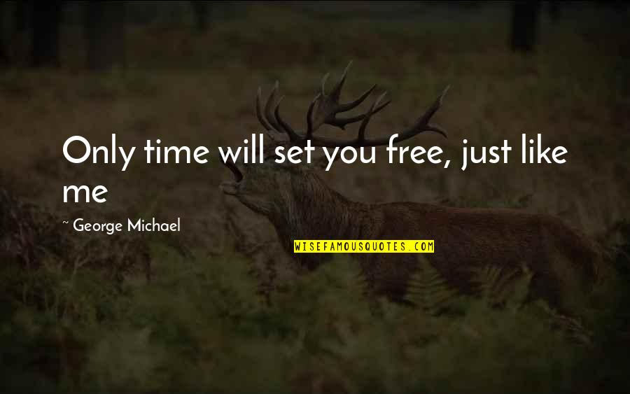 Masama Quotes By George Michael: Only time will set you free, just like