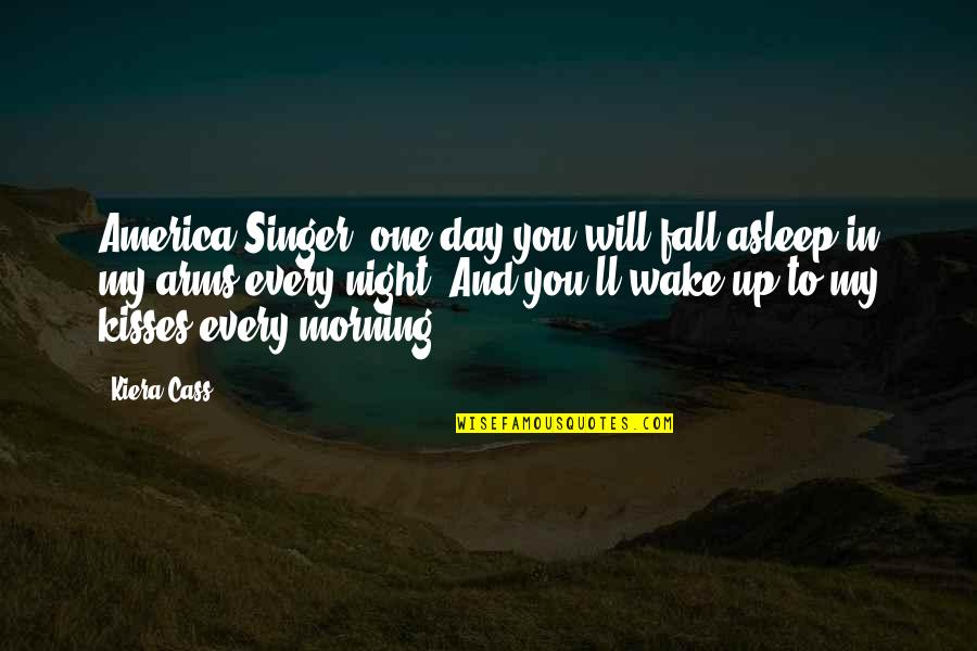 Masama Quotes By Kiera Cass: America Singer, one day you will fall asleep