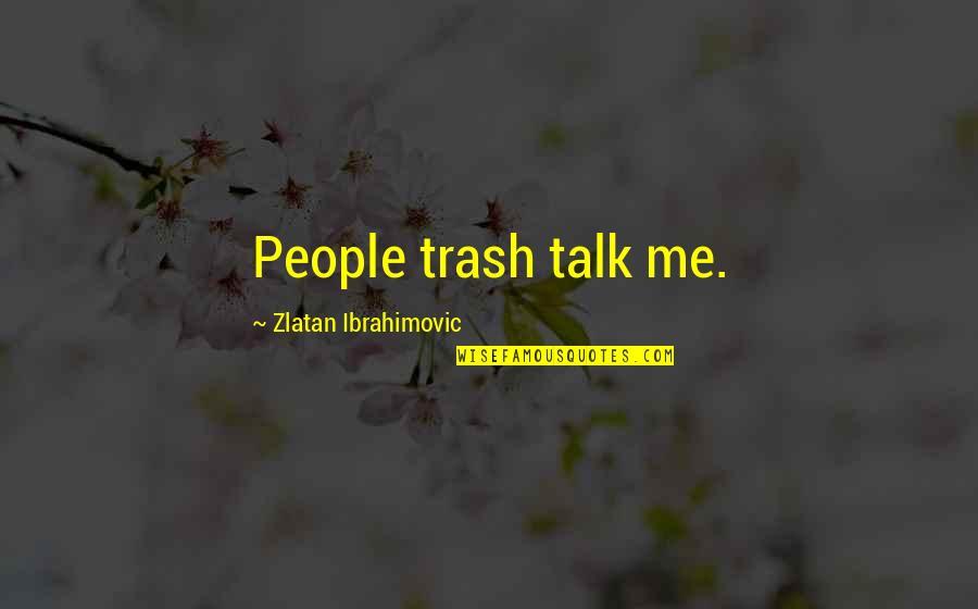 Masama Quotes By Zlatan Ibrahimovic: People trash talk me.